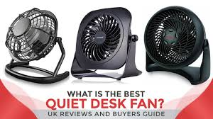 what is the best quiet desk fan uk reviews and buyers guide