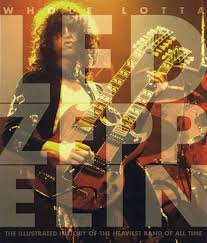 Whole Lotta Led Zeppelin The Illustrated History Of Heaviest Band All Time By
