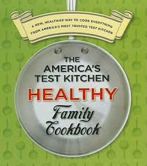 The America s Test Kitchen Healthy Family Cookbook by America s