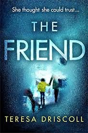 The Friend An Emotional Psychological Thriller With A Twist By Driscoll Teresa