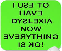 If you have dyslexia like I do—and mine is very severe remember you are among geniuses and giants Dyslexics of the world untie