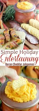 Simple Holiday Entertaining Plus Bacon Cheddar Jalapenos