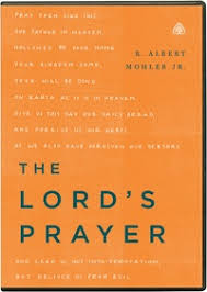 The Lords Prayer Albert Mohler