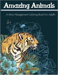 Amazing Animals A Stress Management Coloring Book For Adults