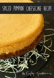 Libbys Pumpkin Cheesecake Directions by Spiced Pumpkin Cheesecake Recipe The Crafty Gentleman