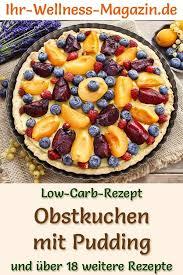 low carb obstkuchen mit pudding rezept ohne zucker