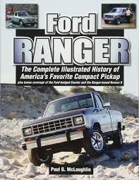 100 Ford Compact Truck Ranger The Complete Illustrated History Of Americas Favorite