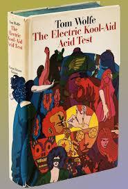 Tom Wolfe Wrote The Electric Kool Aid Acid Test In 1968