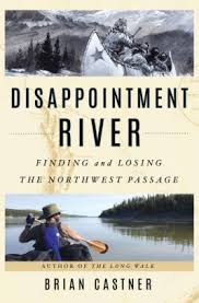 Disappointment River Finding And Losing The Northwest Passage