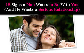18 Signs A Man Wants To Be With You And He Serious Relationship