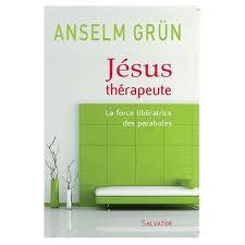 Jesus Therapeute La Force Liberatrice Des Paraboles De Anselm Grun 897059311 L