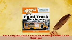 PDF The Complete Idiots Guide To Starting A Food Truck Business ... Start Your Food Truck Business In Indiassi Trucks Manufacturer Food Truck Cookoff Starts Small Business Week Off On A Tasty Note 7step Plan For How To Start A Mobile Truck Launch Uae Xtra Dubai Magazine To Career Services Cal Poly San Luis Obispo Restaurant What You Need Know Before Starting 4 Legal Details That Matter Grow Your Food In 2018 Case Studies Blog Behind The Scenes With An La Trucker Manila Machine Filipino Stuff That Goes Wrong When Youre