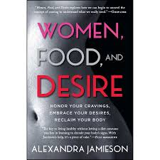 Women Food And Desire Honor Your Cravings Embrace Desires Reclaim