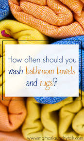 How To Properly Clean Bathroom by How Often Should You Wash Your Bathroom Towels And Rugs Mama U0027s