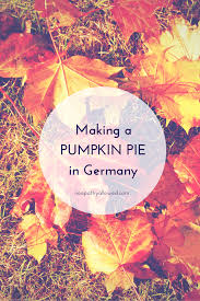 Libbys Pumpkin Pie Recipe Uk by Recipe Pumpkin Pie In Germany No Apathy Allowed
