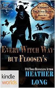 Magic And Mayhem Every Witch Way But Flooseys Kindle Worlds Novella Madison