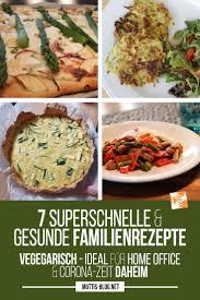 quarantäneküche 7 schnelle gesunde familienrezepte