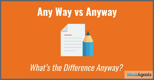 Shed Any Light Synonym by Any Way Vs Anyway What U0027s The Difference Anyway Word Agents