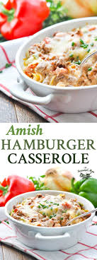 Quick And Easy Amish Hamburger Casserole Is A One Dish Meal Thats Perfect For Busy Families
