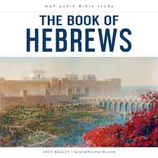 The Letter to the Hebrews Chapter 11 – Grace thru faith