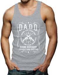 dadd dads against daughters dating father u0027s day guns men u0027s tank
