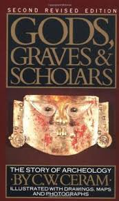 Gods Graves Scholars The Story Of Archaeology By CW Ceram