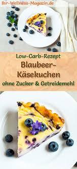 low carb blaubeer käsekuchen ohne boden frischkäse kuchen