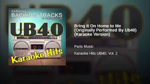 Bring It Home to Me Originally Performed By Ub40 Karaoke