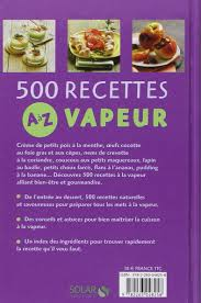 cuisine de a az fr 500 recettes cuisine vapeur de a à z martine