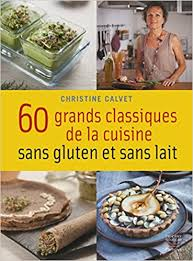 grand classique cuisine 60 grands classiques de la cuisine sans gluten et sans lait amazon