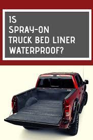 100 Diy Spray On Truck Bed Liner Is On Waterproof Bed Liner