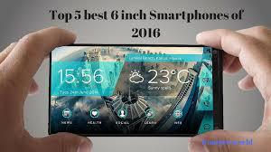 Top 5 best 6 inch Smartphones of 2016