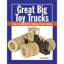 great big toy trucks plans u0026 instructions for building 9 giant