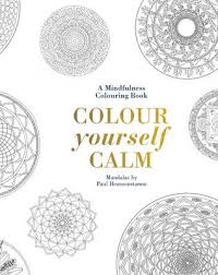 Colour Yourself Calm A Mindfulness Colouring Book Hardback