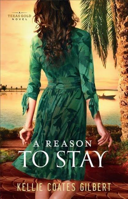 A Reason to Stay: A Texas Gold Novel - Kellie Coates Gilbert