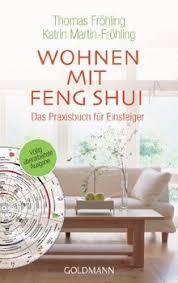 wohnen mit feng shui das praxisbuch für einsteiger mehr harmonie gesundheit und erfolg durch gezieltes einrichten und gestalten das praxisbuch für