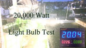 20 000 watt light bulb test