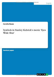 Symbols In Stanley Kubricks Movie Eyes Wide Shut