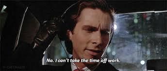Patrick Bateman No Cannot Take Time Off Work