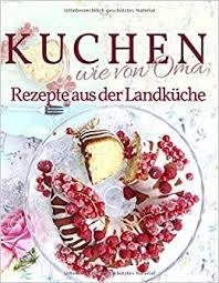kuchen backen wie oma rezepte aus der landküche rezepte