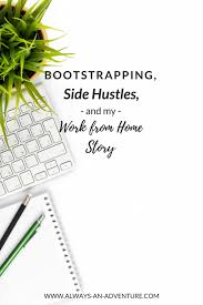 Bootstrapping Side Hustles and My Work from Home Story