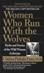 Women Who Run With The Wolves Myths And Stories Of Wild Woman Archetype