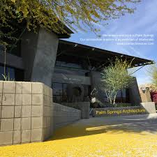 100 Palm Springs Architects Architecture Modern Green Architect Patel Architecture