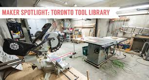 maker spotlight the toronto tool library the makers nation