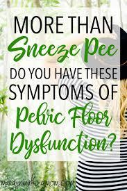 it s not just sneeze pee how to recognize pelvic floor dysfunction