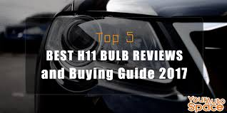 top 5 best h11 bulb and buying guide 2017 your auto space