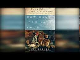 How Dante Can Save Your Life The Changing Wisdom Of Historys Greatest Poem By Rod Dreher