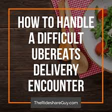 How To Handle A Difficult UberEATS Delivery Encounter