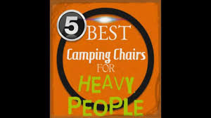 Heavy Duty Camping Chairs For Heavy People | For Big & Heavy ...