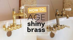 how to age shiny brass instantly cottage house flip episode 5